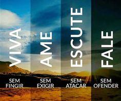 """""""Viva sem fingir Ame sem exigir Escute sem atacar Fale sem ofender"""" by Good Vibes, Success Quotes, Cool Words, Quotations, Digital Marketing, Inspirational Quotes, Wisdom, Positivity, Messages"""