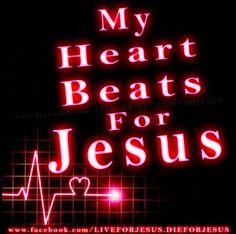 My heart beats for Jesus.