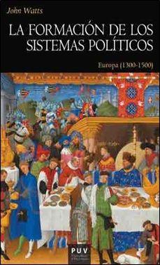 """Reseña del libro """"La formación de los sistemas políticos. Europa (1300-1500)"""" de John Watts (Universidad de Vaencia,marzo 2016)   Metahistoria"""