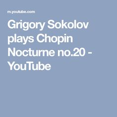 Grigory Sokolov plays Chopin Nocturne no.20 - YouTube