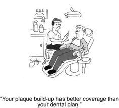 """""""Your plaque build-up has better coverage than your Dental Plan"""" www.prodental.com#dental#humor"""