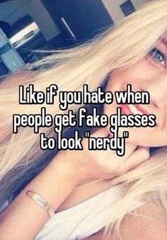 "Like if you hate when people get fake glasses to look ""nerdy"""