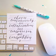 Choose community and collaboration over comparison and competition. @aplacetodwell (Lettering by @pinegateroad)