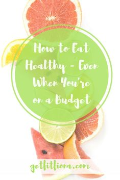 How To Eat Healthy - Even When You're On A Budget http://getfitfiona.com/2018/04/10/how-to-eat-healthy-even-when-youre-on-a-budget/