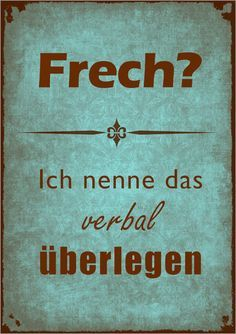 Nadja Hein - frech blau Poster frech blau You are in the right place about Credit Cards holder Here we offer you the most beautiful pictures about the Credit Cards picture you are looking True Quotes, Words Quotes, Best Quotes, Funny Quotes, Sayings, German Quotes, Susa, More Than Words, Statements