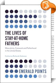 The Lives of Stay-at-Home Fathers    :  Family forms in the United States are continuing to evolve. Fathers choosing to stay home to care for their children while their wives work is an emerging trend. In this book, the author explores why stay-at-home fathers chose carework over paid work, how such a choice shapes their masculine identities and their fathering styles, and where they find themselves positioned in their communities. Scholars and students interested in families, gender, ...