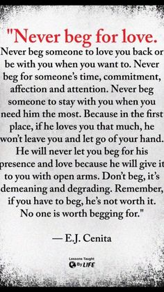 Never beg for his love or attention. If he doesn't give it freely, he's not worth it. Never beg for his love or attention. If he doesn't give it freely, he's not worth it. love quotes quotes love quotes and sayings love pic daily love quotes Wisdom Quotes, True Quotes, Motivational Quotes, Inspirational Quotes, Quotes Quotes, Drama Quotes, Quotes Girls, Quotes Children, Needy Quotes