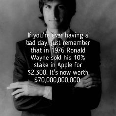 If you're ever having a bad day, just remember that in 1976 Ronald Wayne sold… Motivational Quotes, Funny Quotes, Inspirational Quotes, Daily Quotes, Life Quotes, Ronald Wayne, Entrepreneur Magazine, Words Quotes, Sayings
