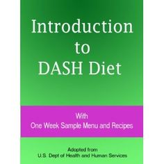 Introduction to DASH Diet : With One Week Sample Menu and Recipes (Kindle Edition)    On sale now.