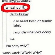 """I think he meant """"me"""" as in he's agreeing with this, not that he meant Dan was doing him  but either way I guess"""