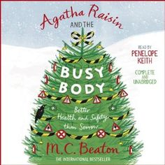 Agatha Raisin and the Busy Body by M.C. Beaton, read by Penelope Keith.