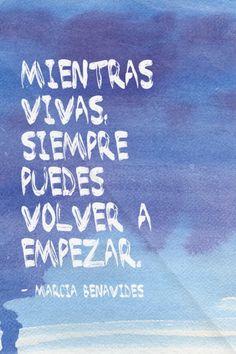 Mientras vivas, siempre puedes volver a empezar. - - Marcia Benavides | Marcia made this with Spoken.ly