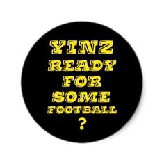 Shop Yinz Ready For Some Football Classic Round Sticker created by jackhauer. Here We Go Steelers, Football Stickers, Steeler Nation, Football Baby, Pittsburgh Steelers, Round Stickers, Custom Stickers, Activities For Kids, Classic