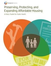 Preserving, Protecting, and Expanding Affordable Housing   ChangeLab Solutions