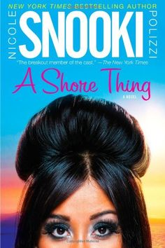 """No shame! Snooki's novels are so much fun to read! A Shore Thing by Nicole """"Snooki"""" Polizzi"""