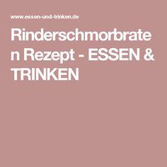 Rinderschmorbraten Rezept - ESSEN & TRINKEN
