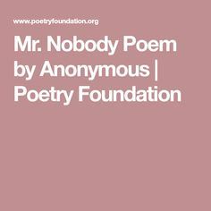 Mr. Nobody Poem by Anonymous | Poetry Foundation