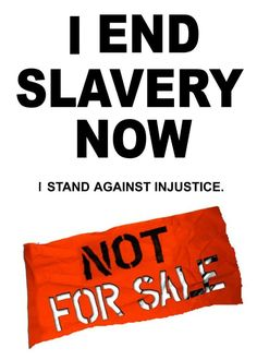 END SLAVERY NOW!! 27 million people are enslaved!!!