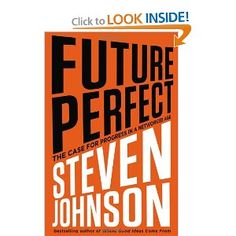 Future Perfect: The Case For Progress In A Networked Age   by Steven Johnson   (want to read)