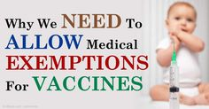 The Centers for Disease Control and Prevention directs pediatricians and other vaccinators to deny the medical vaccine exemption to 99.99 percent of Americans. http://articles.mercola.com/sites/articles/archive/2015/06/05/medical-vaccine-exemption.aspx