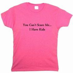 Flirty Diva Tees Woman's LooseFit T-Shirt-You can't scare me I have Kids-Pink Azalea-Black (Apparel)  http://plrmakemoney.com/hit.php?p=B006430JE4  B006430JE4