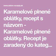 Karamelové plnené oblátky, recept s názvom - Karamelové plnené oblátky. Recept je zaradený do kategórie Zákusky, Múčniky a dezerty