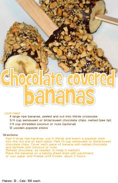 100 calorie chocolate covered bananas  great for a sweet attack yet gives you essential vitamins as well!