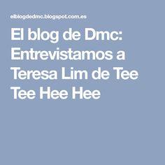El blog de Dmc: Entrevistamos a Teresa Lim de Tee Tee Hee Hee