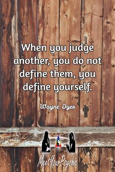 When you judge another, you do not define them, you define yourself. Wayne Dyer. Psychic Phone Reading 18779877792 #psychic #love #follow #nature #beautiful #meetyourpsychic https://meetyourpsychic.com/welcome1