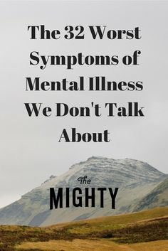 The 32 Worst Symptoms of Mental Illness We Don't T…