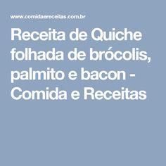 Receita de Quiche folhada de brócolis, palmito e bacon - Comida e Receitas