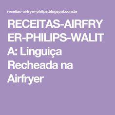 RECEITAS-AIRFRYER-PHILIPS-WALITA: Linguiça Recheada na Airfryer