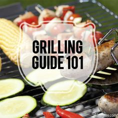 Quick Grilling Guide 101, learn to grill vegetables, fish, chicken, everything perfectly.