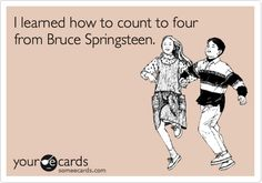 I learned how to count to four from Bruce Springsteen.