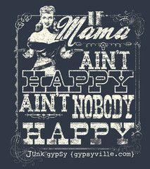 If mama ain't happy ...