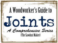 A detailed Series all about JOINTS {The Sawdust Maker}