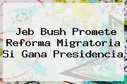 http://tecnoautos.com/wp-content/uploads/imagenes/tendencias/thumbs/jeb-bush-promete-reforma-migratoria-si-gana-presidencia.jpg Jeb Bush. Jeb Bush promete reforma migratoria si gana presidencia, Enlaces, Imágenes, Videos y Tweets - http://tecnoautos.com/actualidad/jeb-bush-jeb-bush-promete-reforma-migratoria-si-gana-presidencia/