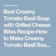 Best Creamy Tomato Basil Soup with Grilled Cheese Bites Recipe-How to Make Creamy Tomato Basil Soup with Grilled Cheese Bites-Delish.com