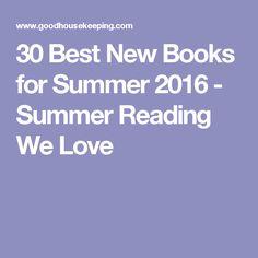 30 Best New Books for Summer 2016 - Summer Reading We Love