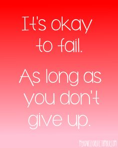 No no NO. I think it should be - its ok to FALL. As long as you don't give up. That's better. ( in my opinion)