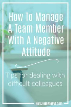 Learn how to recognize a negative #attitude at work and manage the situation. These tips will help you turn around a difficult colleague. #management #business #workplace