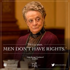 """Dame Maggie Smith as Violet Crawley, Dowager Countess of Grantham: """"He's a man. Men don't have rights. Downtown Abbey Quotes, Maggie Smith Downton Abbey, Lady Violet, Fangirl, Dowager Countess, Downton Abbey Fashion, Thats The Way, Favorite Tv Shows, Favorite Quotes"""