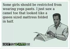 Yeah try wearing normal clothes! I'm sure u don't do yoga all day.