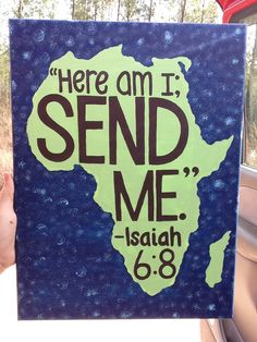 "Africa, scripture... ""Here am I, send me."" -Isaiah 6:8"