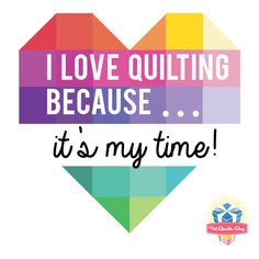 I love Quilting because it's MY time!