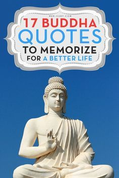 """Buddha Quotes   Buddha actually means """"enlightened one"""", so it is no wonder that the following 17 Buddha quotes can enlighten and awaken anyone who they resonate with. Although some of these Buddha quotes may be familiar, they are all powerful pieces of insight. These quotes will apply to you no matter who you are, what religion you are, and what you believe right now   http://mer-cury.com/greatest-minds/17-buddha-quotes-to-memorize-for-a-better-life/"""
