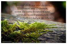 Mein Papa sagt...  Trenne dich nie von deinen Illusionen und Träumen, wenn sie verschwunden sind, wirst du weiter existieren, aber aufgehört haben zu leben! Mark Twain   #Zitate #deutsch #quotes      Weisheiten & Zitate TÄGLICH NEU auf www.MeinPapasagt.de