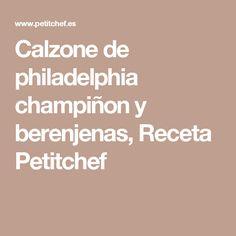 Calzone de philadelphia champiñon y berenjenas, Receta Petitchef