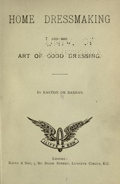 """Downloadable book: """"Home dressmaking and the art of good dressing"""" by Easton De Barras   Published [18--?]   Publisher London, Iliffe & son"""
