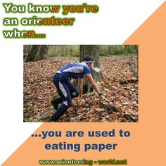 You know you're an orienteer when… ...you are used to eating paper